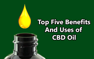Top Five Benefits And Uses of CBD Oil